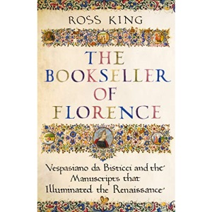 The Bookseller of Florence: Vespasiano da Bisticci and the Manuscripts that Illuminated the Renaissance