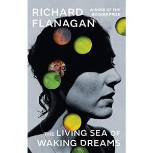 The Living Sea of Waking Dreams: Richard Flanagan