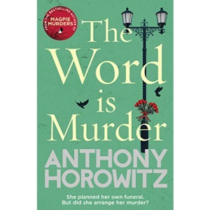 The Word Is Murder: The bestselling mystery from the author of Magpie Murders – you've never read a crime novel quite like this (Hawthorne and Horowitz)