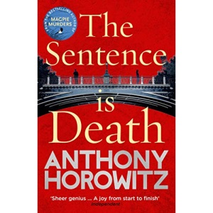 The Sentence is Death: A mind-bending murder mystery from the bestselling author of THE WORD IS MURDER (Hawthorne and Horowitz)