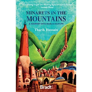 Minarets in the Mountains: A Journey Into Muslim Europe (Bradt Travel Guides (Travel Literature))