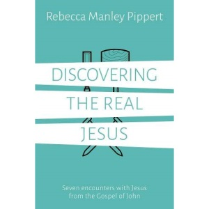Discovering the Real Jesus: Seven encounters with Jesus from the Gospel of John