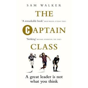 The Captain Class: The Hidden Force Behind the World's Greatest Teams