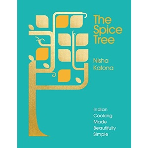 The Spice Tree: Indian Cooking Made Beautifully Simple