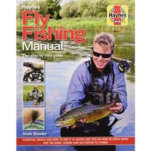 Fly Fishing Manual: The Step-by-Step Guide (Haynes Manuals): The ultimate step-by-step guide