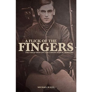 A Flick of the Fingers: The Chequered Life and Career of Jack Crawford