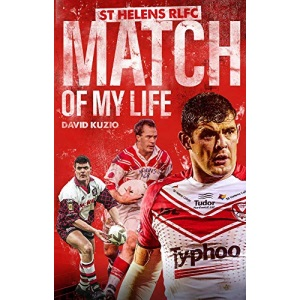 St Helens Match of My Life: Saints Legends Relive Their Greatest Games