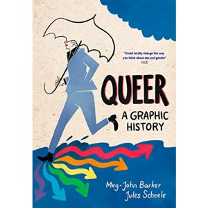 Queer: A Graphic History: by Meg-John Barker and illustrator Jules Scheele (Graphic Guides)