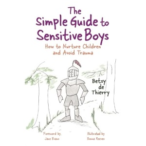 The Simple Guide to Sensitive Boys: How to Nurture Children and Avoid Trauma (Simple Guides)