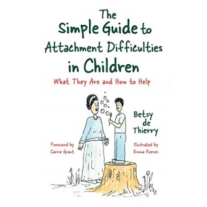 The Simple Guide to Attachment Difficulties in Children: What They Are and How to Help (Simple Guides)