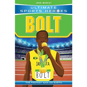 Bolt: The Fastest Man on Earth (Ultimate Sports Heroes)