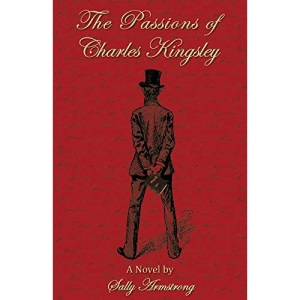 The Passions of Charles Kingsley: A Novel