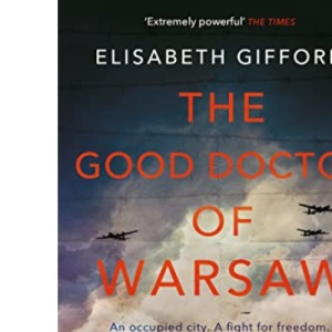 The Good Doctor of Warsaw: A novel of hope in the dark, for fans of The Tattooist of Auschwitz
