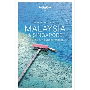 Lonely Planet Best of Malaysia & Singapore: top sights, authentic experiences (Travel Guide)