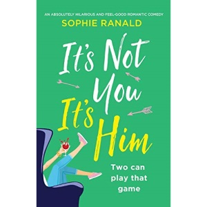 It's Not You It's Him: An absolutely hilarious and feel good romantic comedy