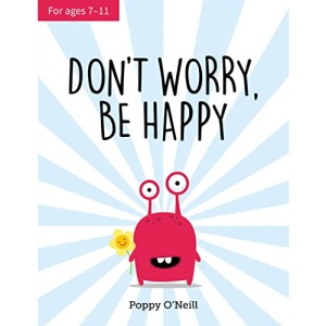 Don't Worry, Be Happy: A Child's Guide to Dealing With Feeling Anxious