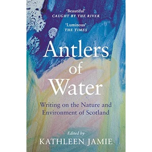 Antlers of Water: Writing on the Nature and Environment of Scotland