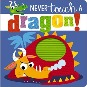 Never Touch a Dragon (Touch and Feel) (Touch & Feel)