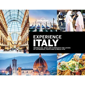 Lonely Planet Experience Italy: inspiration, ideas and itineraries for lovers of cathedrals, pasta and la bella vita (Travel Guide)