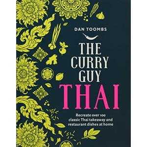 Curry Guy Thai: Recreate Over 100 Classic Thai Takeaway Dishes at Home