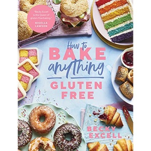 How to Bake Anything Gluten Free (From Sunday Times Bestselling Author): Over 100 Recipes for Everything from Cakes to Cookies, Bread to Festive Bakes, Doughnuts to Desserts