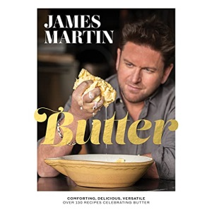 Butter: Comforting, Delicious, Versatile - Over 130 Recipes Celebrating Butter