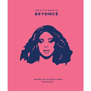 The Little Book of Beyoncé: Words of Wisdom from Queen Bey