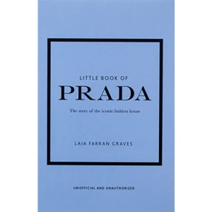Little Book of Prada: The Story of the Iconic Fashion House (Little Book of Fashion)