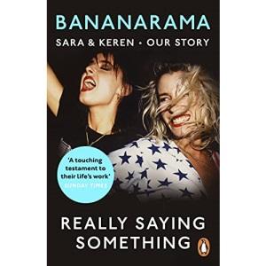 Really Saying Something: Sara & Keren – Our Bananarama Story