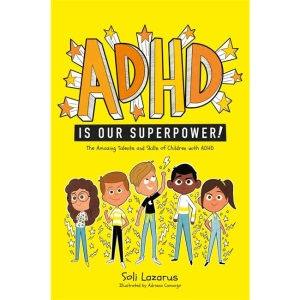 ADHD Is Our Superpower: The Amazing Talents and Skills of Children with ADHD