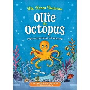 Ollie the Octopus Loss and Bereavement Activity Book: A Therapeutic Story with Activities for Children Aged 5-10 (Therapeutic Treasures Collection)