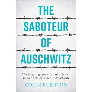 The Saboteur of Auschwitz: The Inspiring True Story of a British Soldier Held Prisoner in Auschwitz