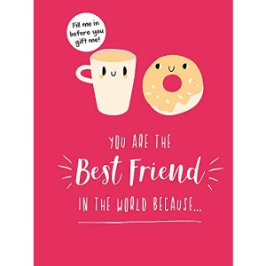 You Are the Best Friend in the World Because…: The Perfect Gift For Your BFF