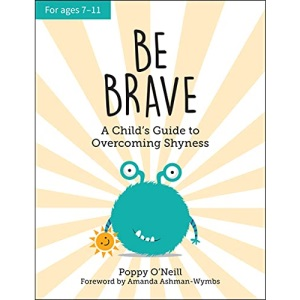 Be Brave: A Child's Guide to Overcoming Shyness