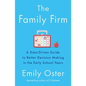 The Family Firm: A Data-Driven Guide to Better Decision Making in the Early School Years - THE INSTANT NEW YORK TIMES BESTSELLER