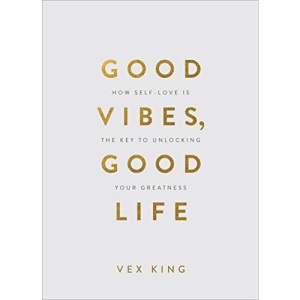 Good Vibes, Good Life (Gift Edition): How Self-Love Is the Key to Unlocking Your Greatness