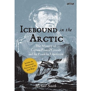 Icebound In The Arctic: The Mystery of Captain Francis Crozier and the Franklin Expedition