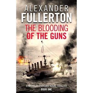 The Blooding of the Guns (Nicholas Everard Naval Thrillers): 1