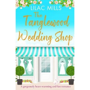The Tanglewood Wedding Shop: A gorgeously heart-warming and fun romance (Tanglewood Village series): 3