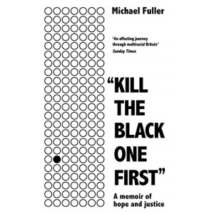 """""""Kill The Black One First"""": A memoir of hope and justice"""