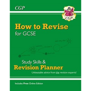 How to Revise for GCSE: Study Skills & Planner - from CGP, the Revision Experts (inc Online Edition): perfect for the 2022 and 2023 exams