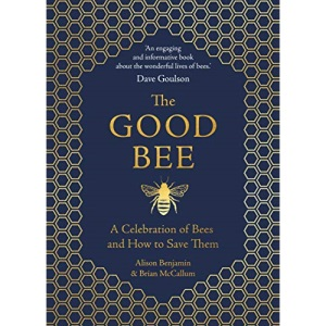 The Good Bee: A Celebration of Bees - And How to Save Them