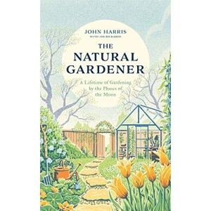 The Natural Gardener: A Lifetime of Gardening by the Phases of the Moon