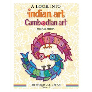 A Look Into Indian Art, Cambodian Art (The World Culture Art)