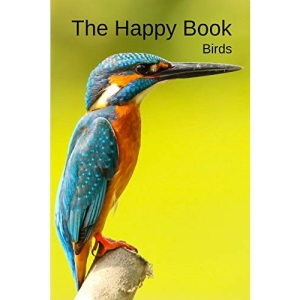 The Happy Book Birds: A picture book gift for Seniors with dementia or Alzheimer's patients. 40 colourful photos of birds with their names in large print.: 3 (Picture Books For Senior Adults)