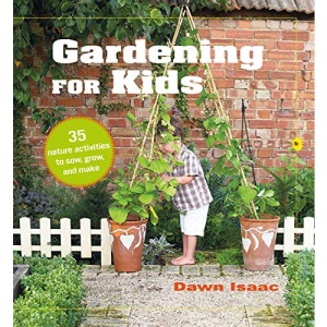 Gardening for Kids: 35 nature activities to sow, grow, and make