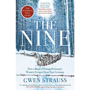 The Nine: How a Band of Daring Resistance Women Escaped from Nazi Germany - The Powerful True Story