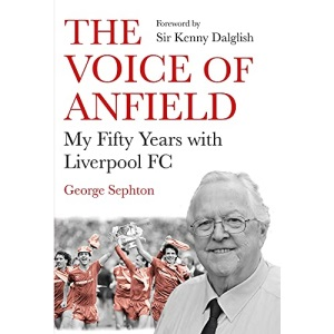 The Voice of Anfield: My Fifty Years with Liverpool FC