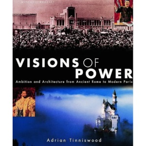 Visions of Power: Ambition and Architecture from Ancient Rome to Modern Paris