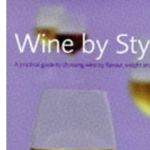 Wine by Style: A Practical Guide to Choosing Wine by Flavour, Body, and Colour